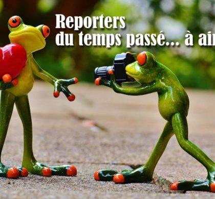 Nouvelle rubrique : « Les reporters du temps passé… à aimer »