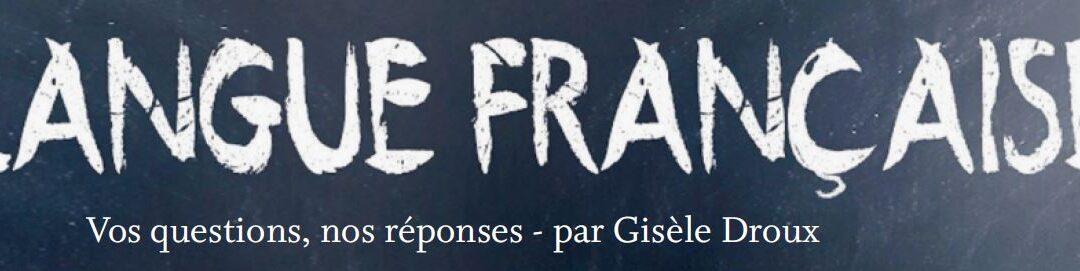 La langue française, vos questions, nos réponses par Gisèle Droux